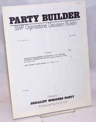 The Party builder, SWP Organizational Discussion Bulletin. Vol. 7, no. 1, July 1972. Socialist...