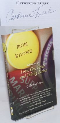 Mom Knows: reflections on love, gay pride, and taking action [signed]. Catherine Tuerk, Rabbi...