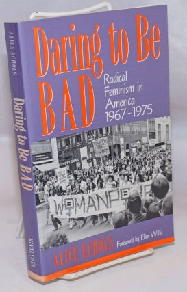 Daring To Be Bad: Radical Feminism in America 1967-1975. Alice Echols