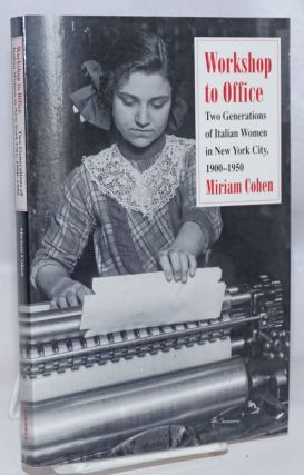 Workshop to office; two generations of Italian women in New York City, 1900-1950. Miriam Cohen