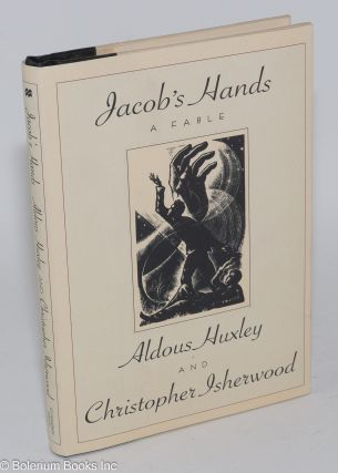 Jacob's Hands: a fable. Aldous Huxley, Christopher Isherwood, Don Bachardy endpapers Laura...