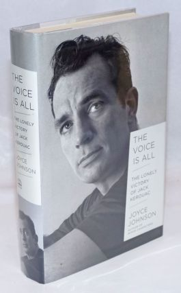The Voice is All: the lonely victory of Jack Kerouac. Jack Kerouac, Joyce Johnson