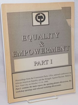 Equality & empowerment [Part 1 and Part 2]. Proceedings from the Communist Party, USA, national...