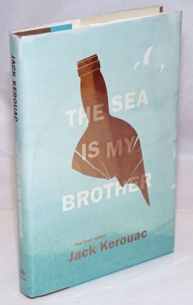 The Sea is My Brother the lost novel. Jack Kerouac, Dawn Ward