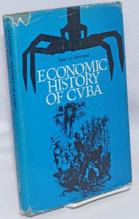 Economic History of Cuba. Julio Le Riverend