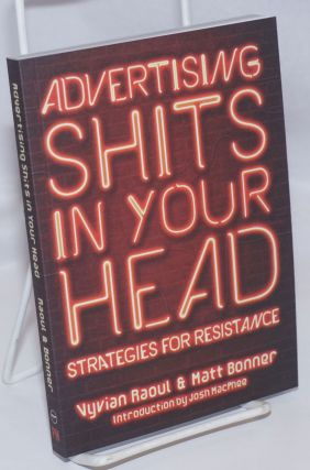 Advertising Shits in Your Head: Strategies for Resistance. Vyvian Raoul, Matt Bonner