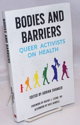 Bodies and Barriers: Queer Activists on Health. Adrian Shanker