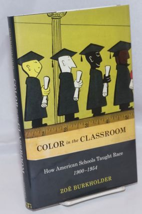 Color in the classroom, how American schools taught race, 1900 - 1954. Zoe Burkholder