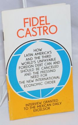 How Latin America's and the Third World's Unpayable Foreign Debt Can and Should be Canceled [sic]...