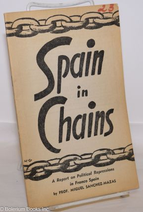 Spain in chains; a report on political repressions in Franco Spain. Miguel Sanchez-Mazas