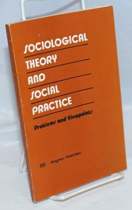 Sociological Theory and Social Practice; Problems and Viewpoints (for the 10th World Congress of...