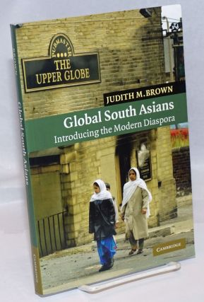 Global South Asians: Introducing the Modern Diaspora. Judith M. Brown