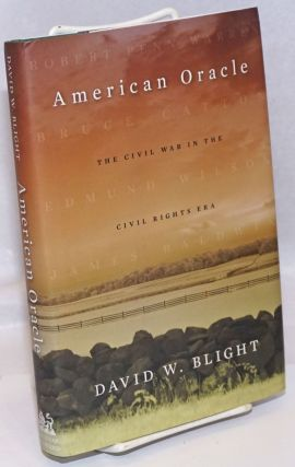 American Oracle: The Civil War in the Civil Rights Era. David W. Blight