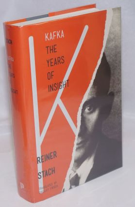 Kafka: the years of insight. Franz Kafka, Reiner Stach, Shelley Frisch