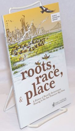 Roots, race & place, a history of racially exclusionary housing in the San Francisco Bay Area....