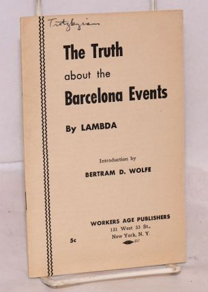 The truth about the Barcelona events; introduction by Bertram D. Wolfe. Lambda