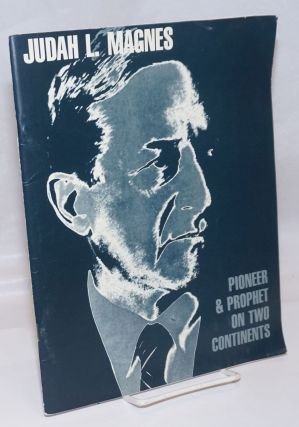 Judah L. Magnes: Pioneer & Prophet on Two Continents; A Pictorial Biography. Published by the...