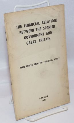 The financial relations between the Spanish government and Great Britain; three articles from the...