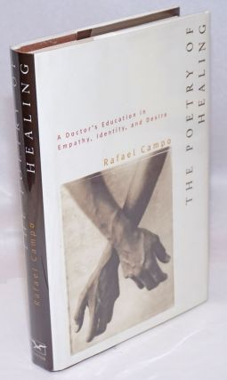 The Poetry of Healing; a doctor's education in empathy, identity, and desire. Rafael Campo