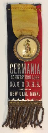Germania / Schwestern Loge No. 6, ODHS / New Ulm, Minn. [badge with ribbon]. ODHS, The Order of...