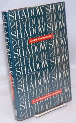 Shadow Show: an autobiographical insinuation. Jamake Highwater