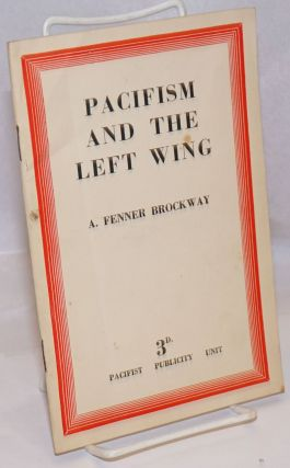 Pacifism and the Left Wing. A. Fenner Brockway