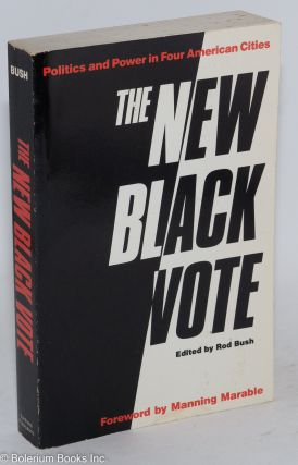 The new black vote; politics and power in four American cities, foreword by Manning Marable. Rod...