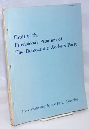 Draft of Provisional Program of the Democratic Workers Party; For consideration by the Party...