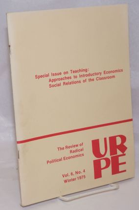 Special Issue on Teaching: Approaches to Introductory Economics, Social Relations of the...
