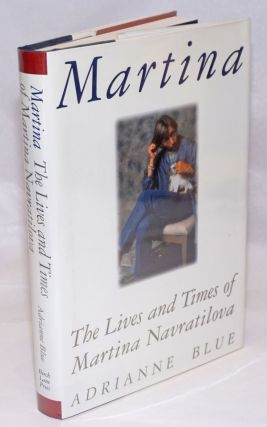 Martina: the lives and times of Martina Navratilova. Martina Navratilova, Adrianne Blue