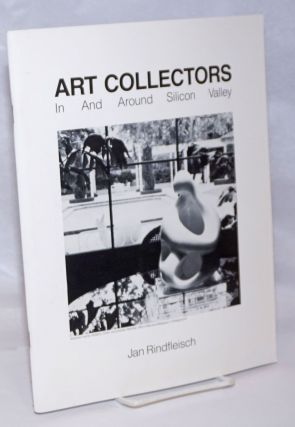 Art Collectors In and Around Silicon Valley, 1985. Jan Rindfleische, production, editing