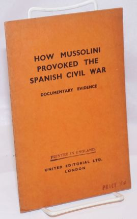 How Mussolini provoked the Spanish Civil War; documentary evidence