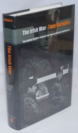The Irish War: the hidden conflict between the IRA and British Intelligence. Tony Geraghty