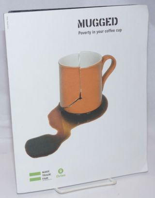 Mugged, poverty in your coffee cup. Charis Gresser, Sophia Tickell