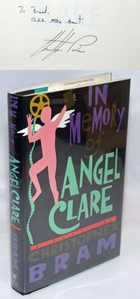 In Memory of Angel Clare a novel [inscribed & signed]. Christopher Bram