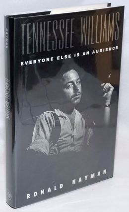 Tennessee Williams: everyone else is an audience. Tennessee Williams, Ronald Hayman