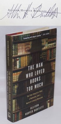 The Man Who Loved Books Too Much the true story of a thief, a detective, and a world of literary...