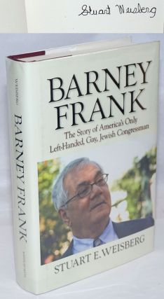 Barney Frank: the story of America's only left-handed, gay, Jewish Congressman [signed]. Stuart...