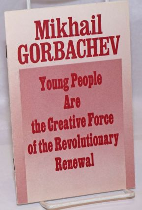 Young people are the creative force of the revolutionary renewal. Mikhail Gorbachev