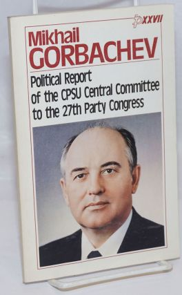 Political report of the CPSU Central Committee to the 27th Party Congress. Mikhail Gorbachev