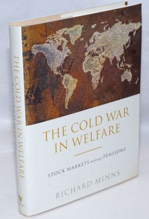 The cold war in welfare, stock markets versus pensions. Richard Minns