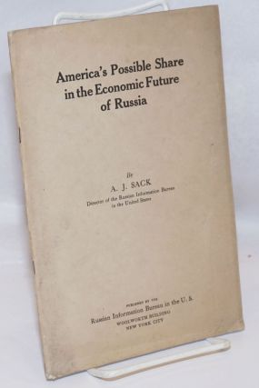 America's Possible Share in the Economic Future of Russia. A. J. Sack