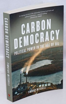 Carbon democracy, political power in the age of oil. Timothy Mitchell