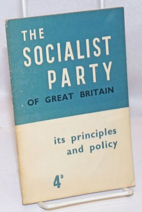 The Socialist Party: its principles and policy. Socialist Party of Great Britain