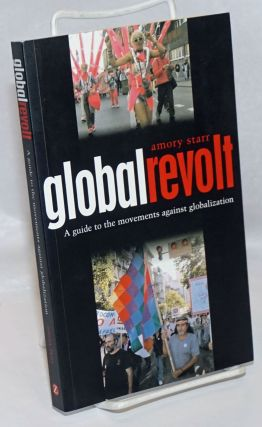 Global Revolt: A Guide to the Movements Against Globalization. Amory Starr