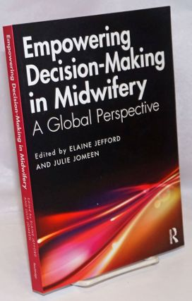 Empowering decision-making in midwifery: a global perspective. Elaine Jefford, Julie Jomeen