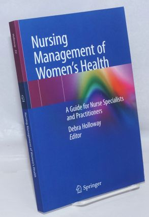 Nursing management of women's health: a guide for nurse specialists and practitioners. Debra...