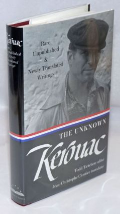 The Unknown Kerouac: rare, unpublished & newly translated writings. Jack Kerouac, Todd Tietchen,...
