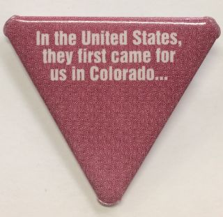 In the United States, they first came for us in Colorado... [pinback button