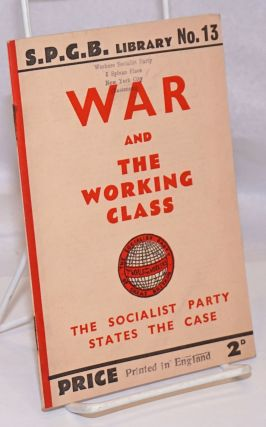 War and the Working Class: the Socialist Party states the case. Socialist Party of Great Britain